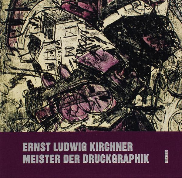 Ernst Ludwig Kirchner Meister der Druckgraphik