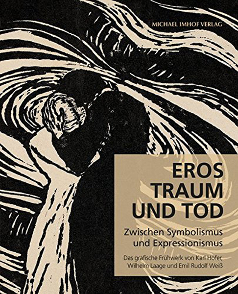 Eros, Traum und Tod: Zwischen Symbolismus und Expressionismus Das grafische Frühwerk von Karl Hofer, Wilhelm Laage und Emil Rudolf Weiß